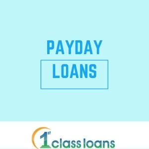 Payday loans by 1st Class Loans