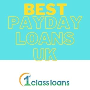 what are the best payday loans UK? By 1st Class Loans