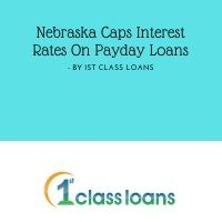 Nebraska Caps interest rates on payday loans- By 1st Class loans